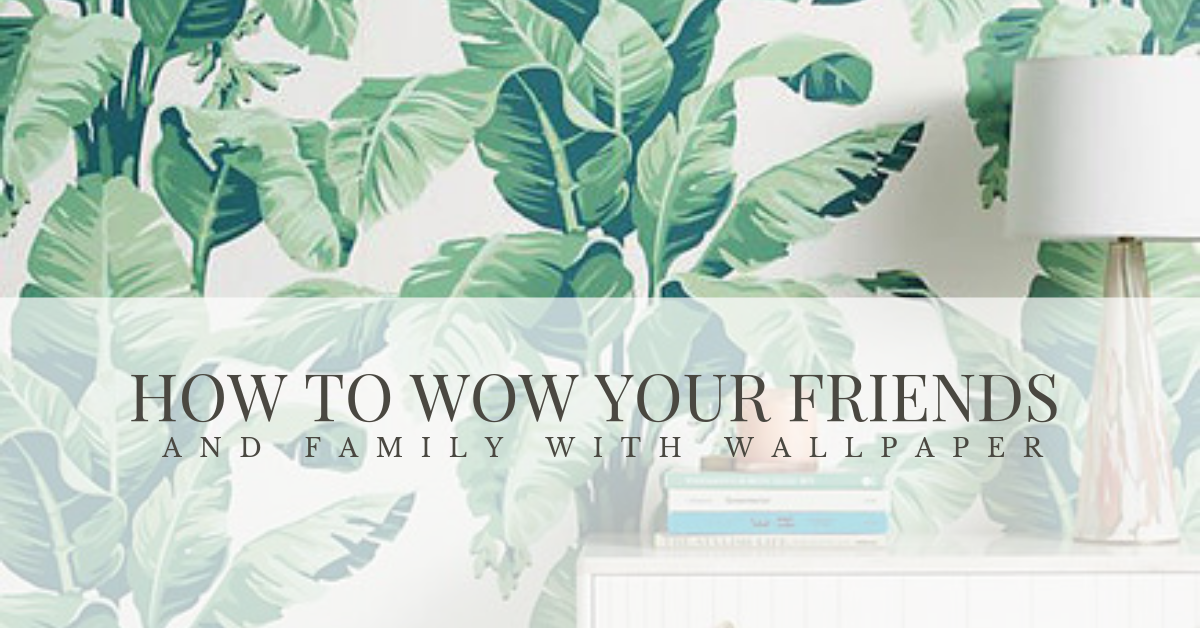 How to Wow your Friends and Family with Wallpaper